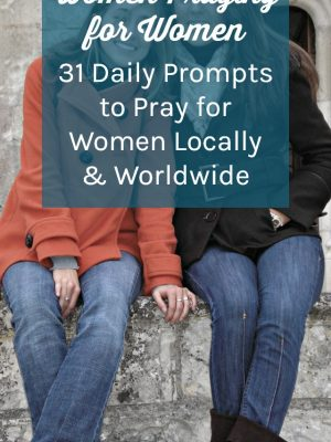 31-day prayer challenge! Daily prompts to inspire you to pray for women in your life, in your community, and across the globe. Discover tips to focus your daily prayers.