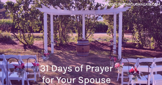31 Days of Prayer for Your Spouse -- Daily prompts to inspire your prayer life.