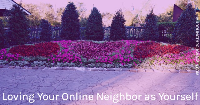 Learn to love your neighbor as yourself, even in a digital world.