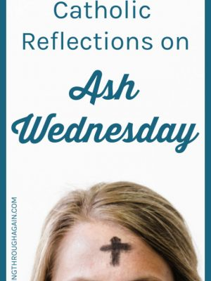 Why is Ash Wednesday so important to certain Christians? One devout Catholic woman shares her thoughts about the beginning of Lent.