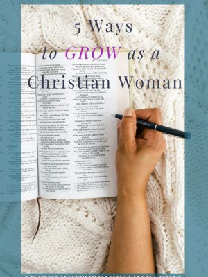 """Image of woman's hand holding a pen over an open Bible. Text overlay reads: """"5 Ways to Grow as a Christian Woman"""""""