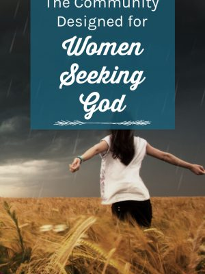 """Woman standing in a field during a thunderstorm. Text overlay reads: """"The Community Designed for Women Seeking God"""""""