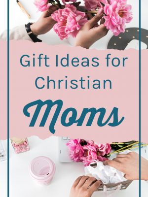 Images of pink flowers and hands arranging a gift. Text overlay reads: Gift Ideas for Christian Moms